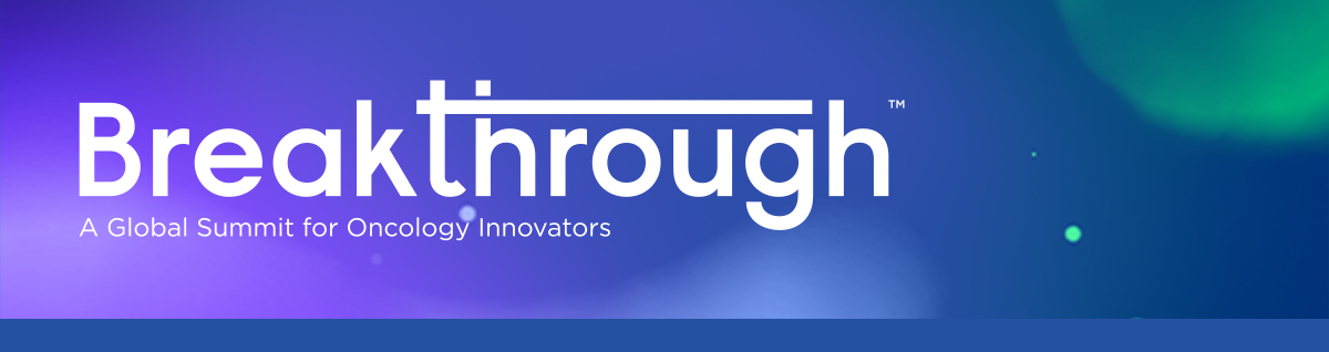 Breakthrough A Global Summit for Oncology Innovators